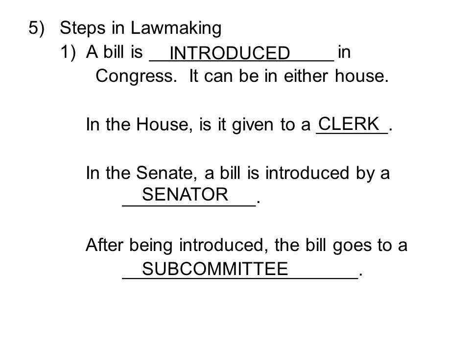 Steps in Lawmaking 1) A bill is __________________ in. Congress. It can be in either house. In the House, is it given to a _______.
