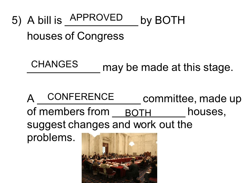 5) A bill is ____________ by BOTH houses of Congress
