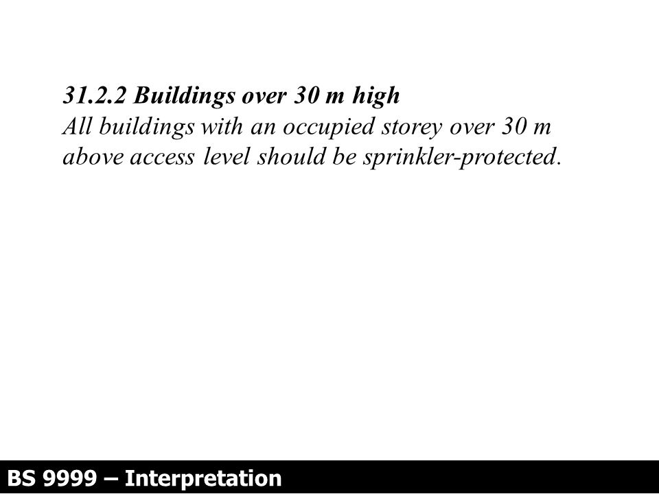 31.2.2 Buildings over 30 m high All buildings with an occupied storey over 30 m above access level should be sprinkler-protected.