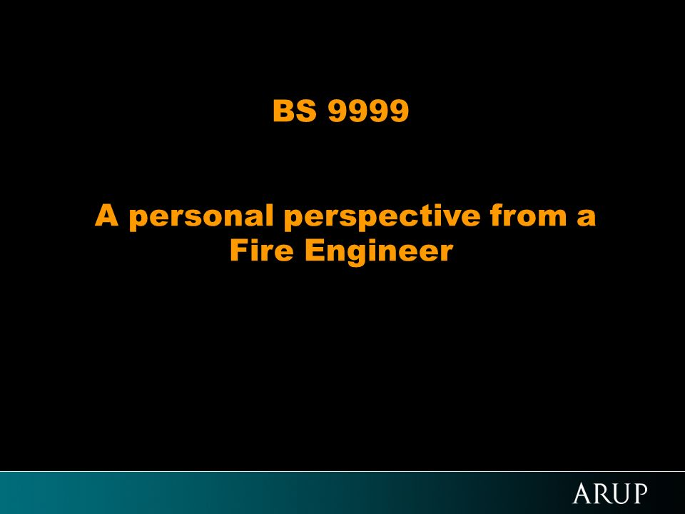 BS 9999 A personal perspective from a Fire Engineer