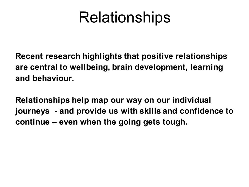 Relationships Recent research highlights that positive relationships
