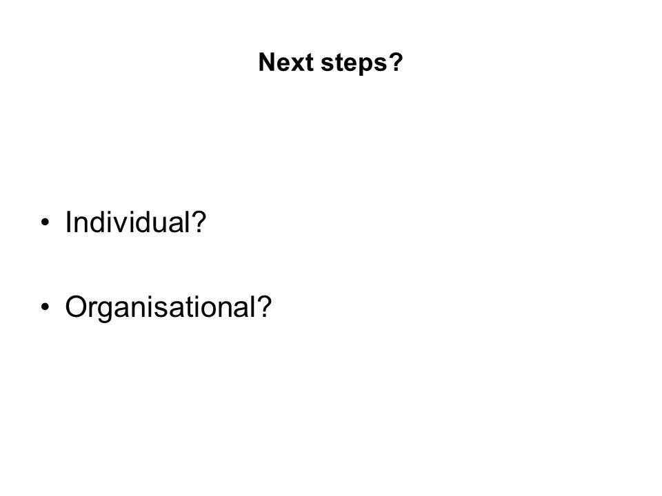 Next steps Individual Organisational