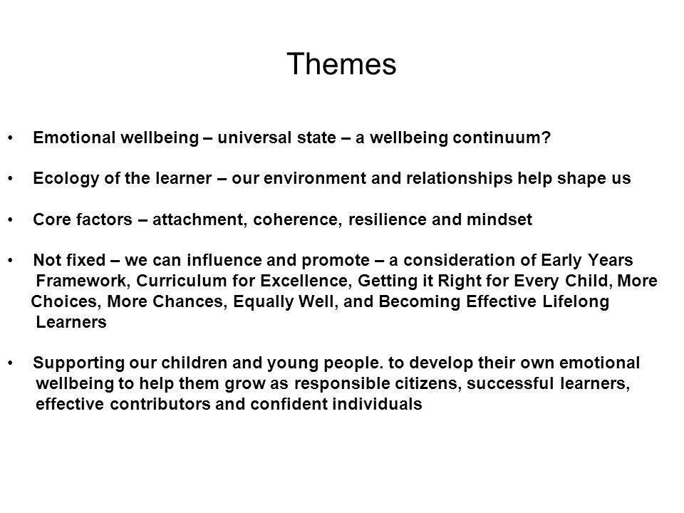Themes Emotional wellbeing – universal state – a wellbeing continuum