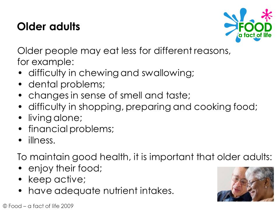 Older adults Older people may eat less for different reasons,