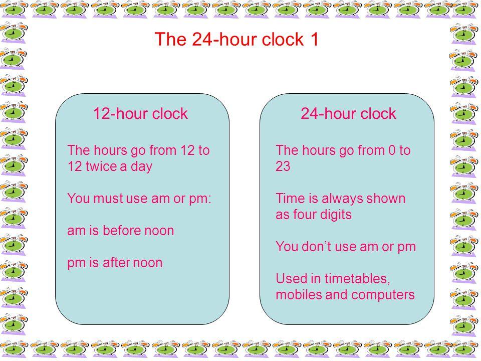 The 24-hour clock 1 12-hour clock 24-hour clock