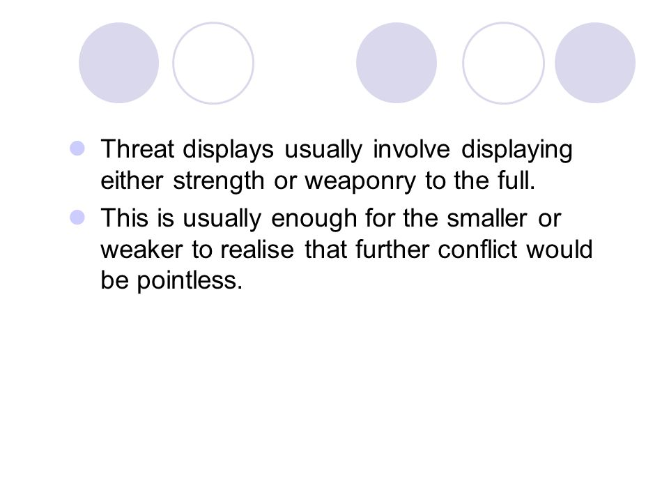 Threat displays usually involve displaying either strength or weaponry to the full.