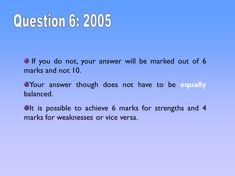 Question 6: 2005 If you do not, your answer will be marked out of 6 marks and not 10. Your answer though does not have to be equally balanced.