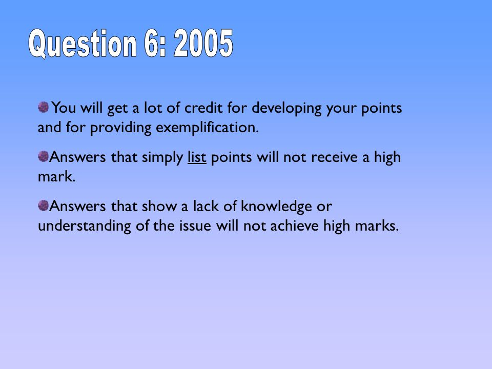 Question 6: 2005 You will get a lot of credit for developing your points and for providing exemplification.