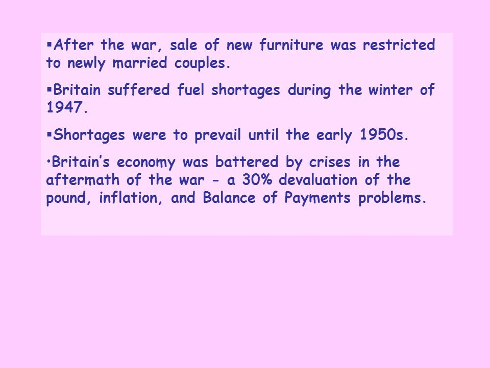 After the war, sale of new furniture was restricted to newly married couples.