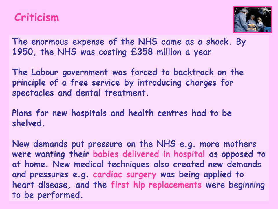 CriticismThe enormous expense of the NHS came as a shock. By 1950, the NHS was costing £358 million a year.