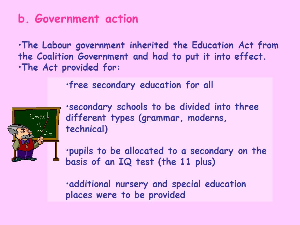b. Government actionThe Labour government inherited the Education Act from the Coalition Government and had to put it into effect.