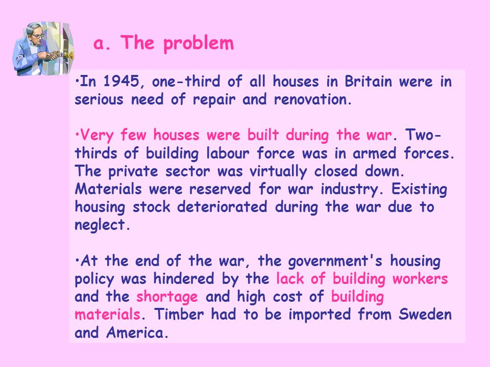 a. The problemIn 1945, one-third of all houses in Britain were in serious need of repair and renovation.
