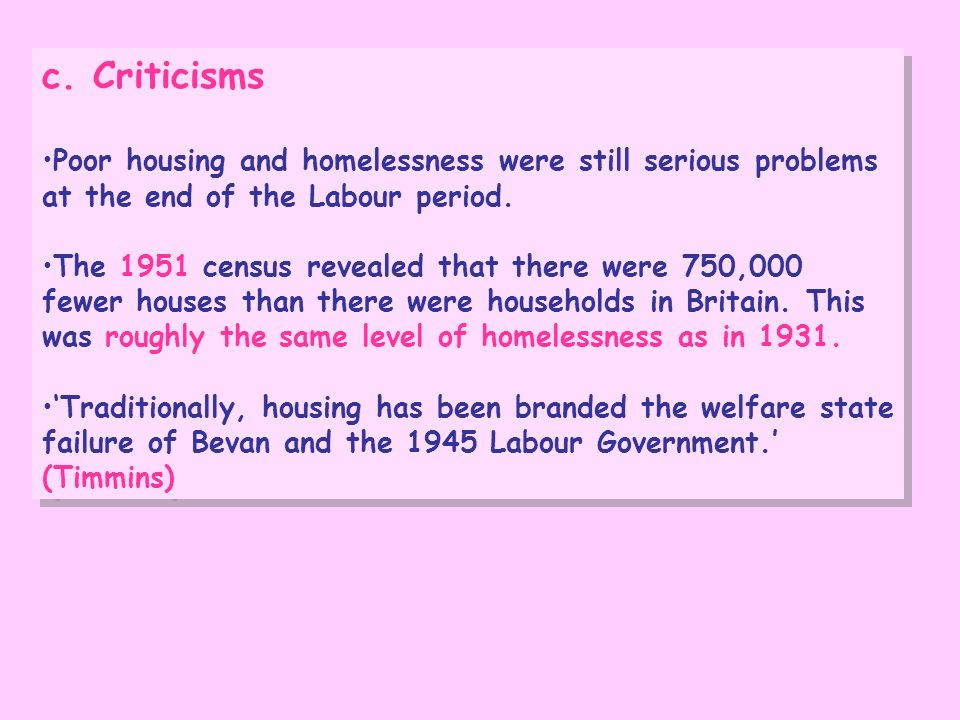 c. CriticismsPoor housing and homelessness were still serious problems at the end of the Labour period.