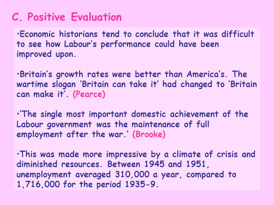 C. Positive EvaluationEconomic historians tend to conclude that it was difficult to see how Labour's performance could have been improved upon.