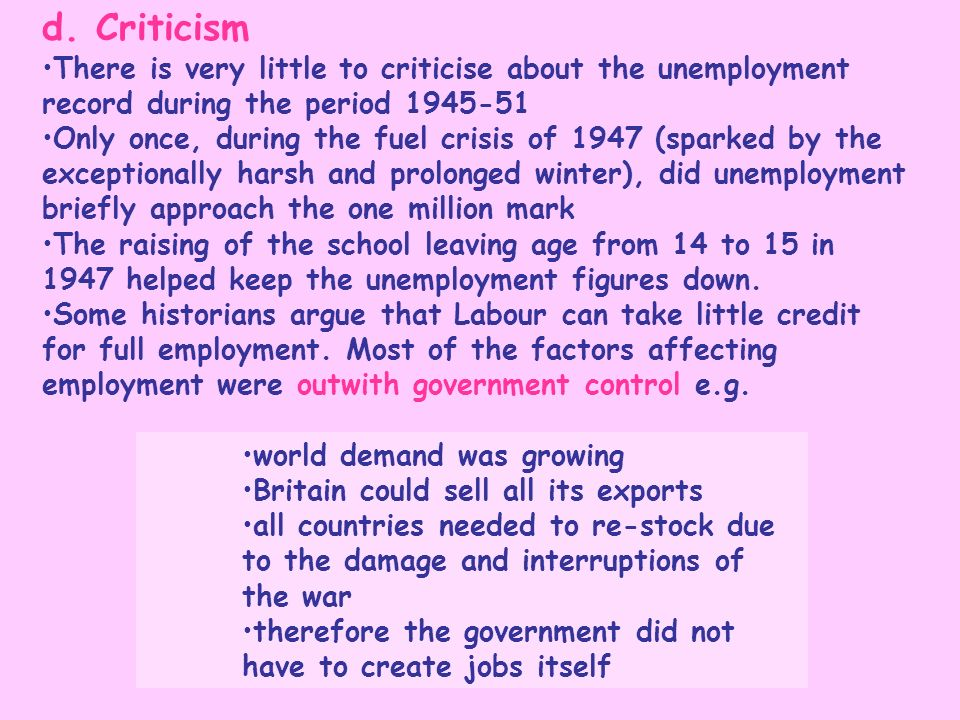 d. CriticismThere is very little to criticise about the unemployment record during the period 1945-51.