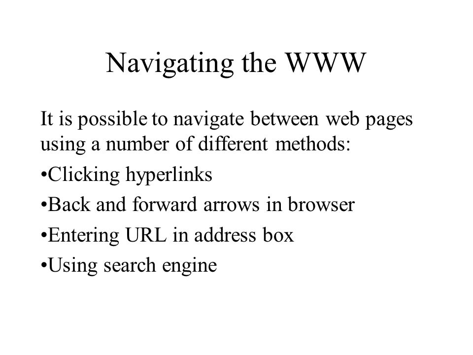 Navigating the WWW It is possible to navigate between web pages using a number of different methods: