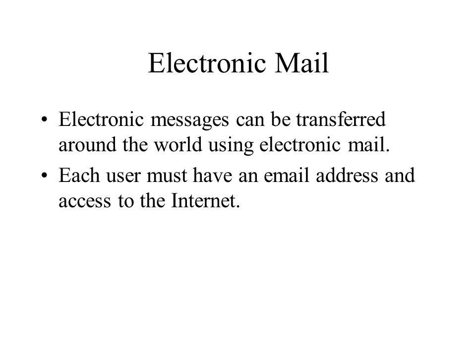 Electronic Mail Electronic messages can be transferred around the world using electronic mail.