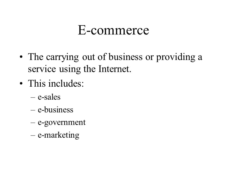 E-commerce The carrying out of business or providing a service using the Internet. This includes: e-sales.