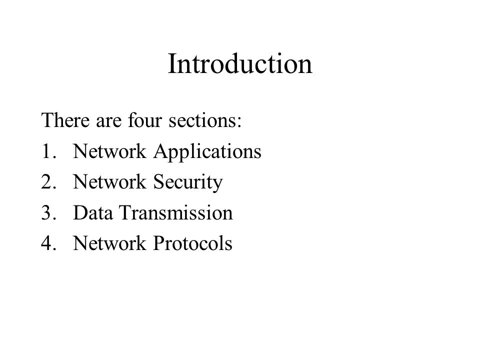 Introduction There are four sections: Network Applications