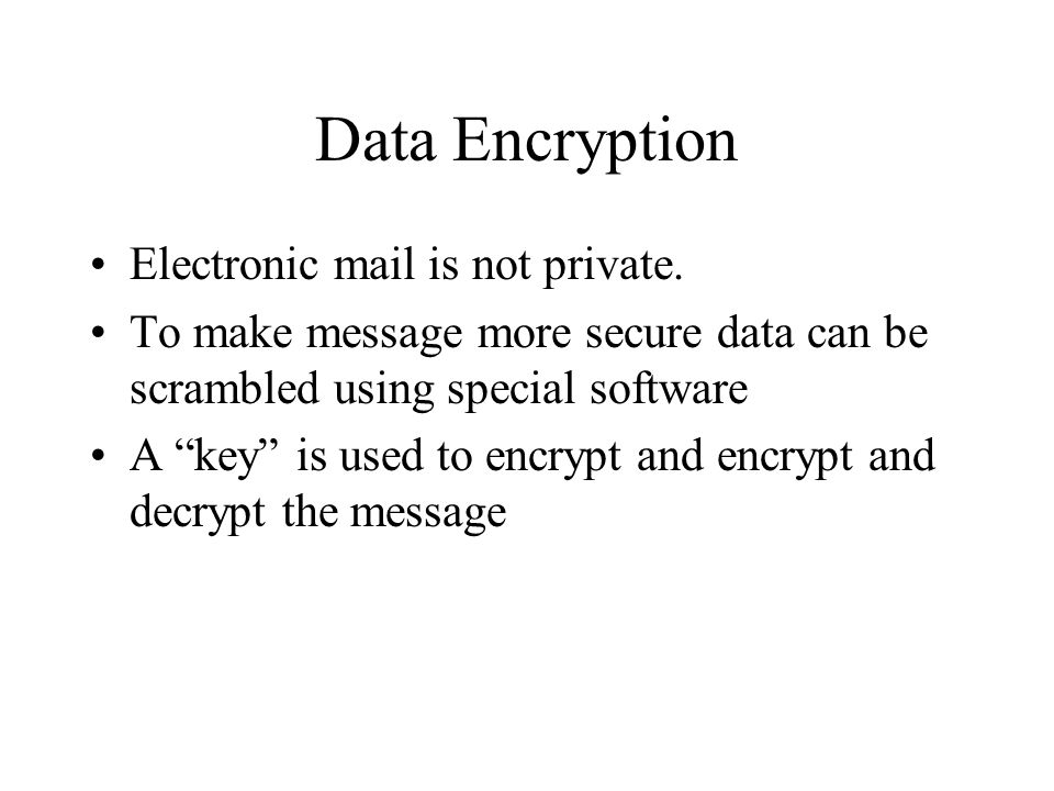 Data Encryption Electronic mail is not private.