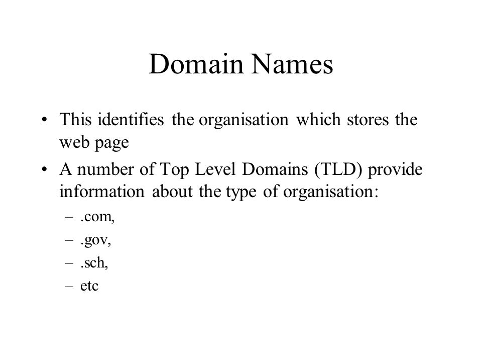 Domain Names This identifies the organisation which stores the web page.