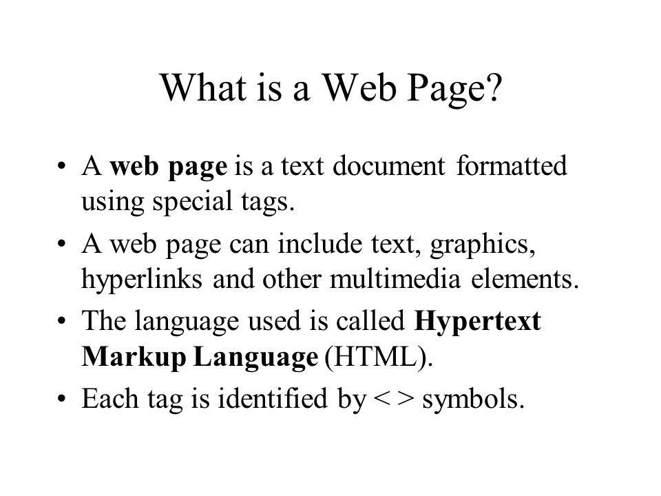 What is a Web Page A web page is a text document formatted using special tags.