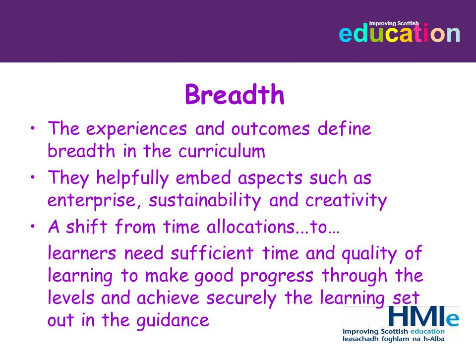 Breadth The experiences and outcomes define breadth in the curriculum
