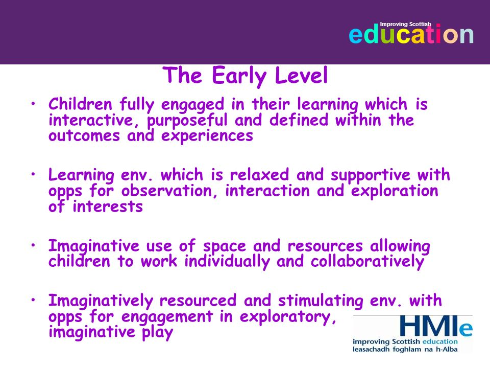 The Early Level Children fully engaged in their learning which is interactive, purposeful and defined within the outcomes and experiences.
