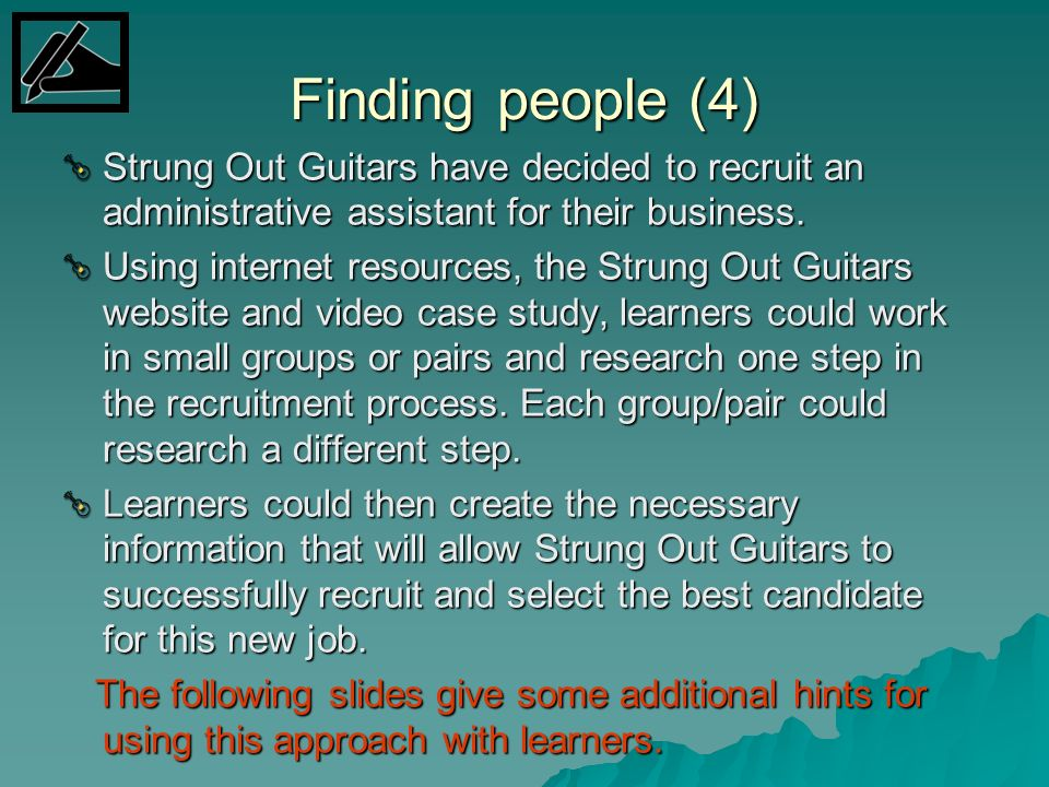 Finding people (4) Strung Out Guitars have decided to recruit an administrative assistant for their business.