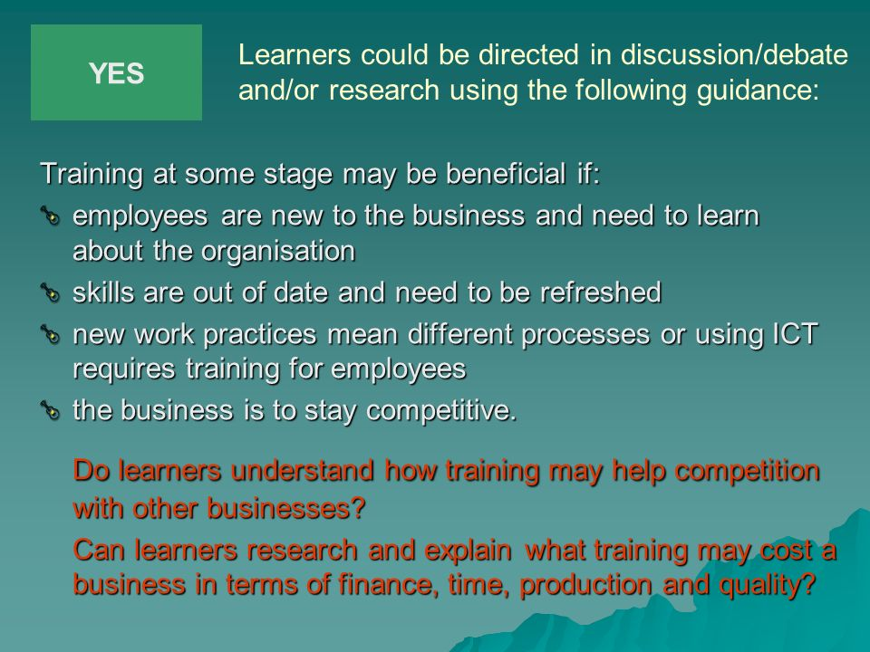 YESLearners could be directed in discussion/debate and/or research using the following guidance: Training at some stage may be beneficial if: