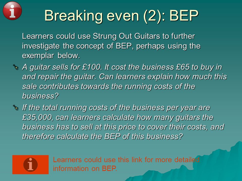 Breaking even (2): BEPLearners could use Strung Out Guitars to further investigate the concept of BEP, perhaps using the exemplar below.
