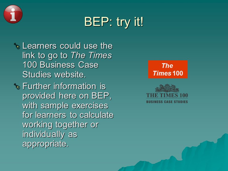 BEP: try it!Learners could use the link to go to The Times 100 Business Case Studies website.