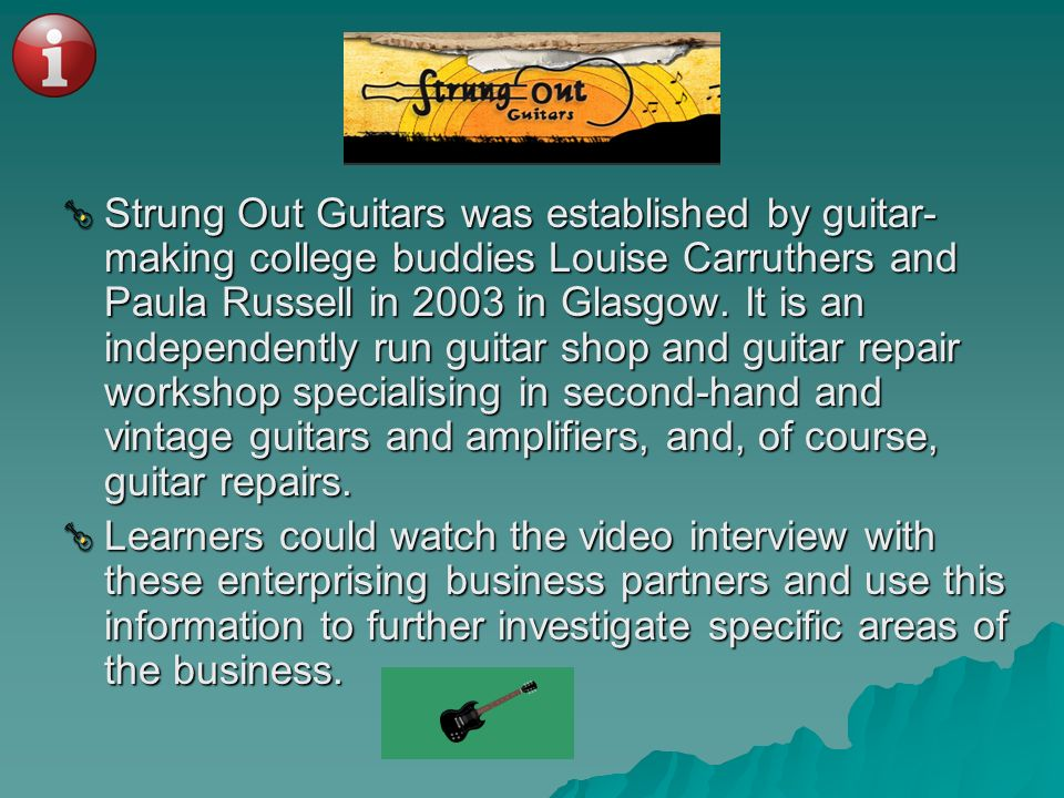 Strung Out Guitars was established by guitar-making college buddies Louise Carruthers and Paula Russell in 2003 in Glasgow. It is an independently run guitar shop and guitar repair workshop specialising in second-hand and vintage guitars and amplifiers, and, of course, guitar repairs.