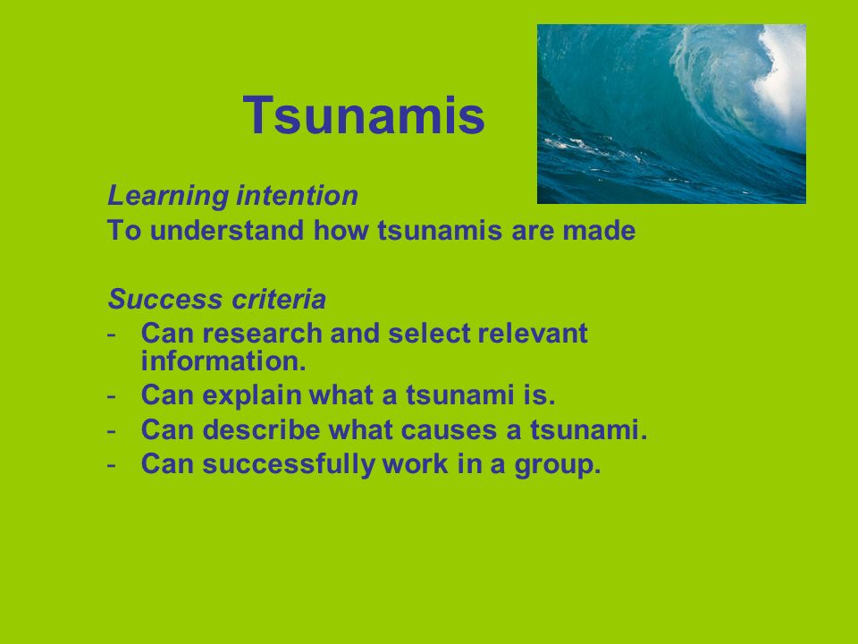 Tsunamis Learning intention To understand how tsunamis are made
