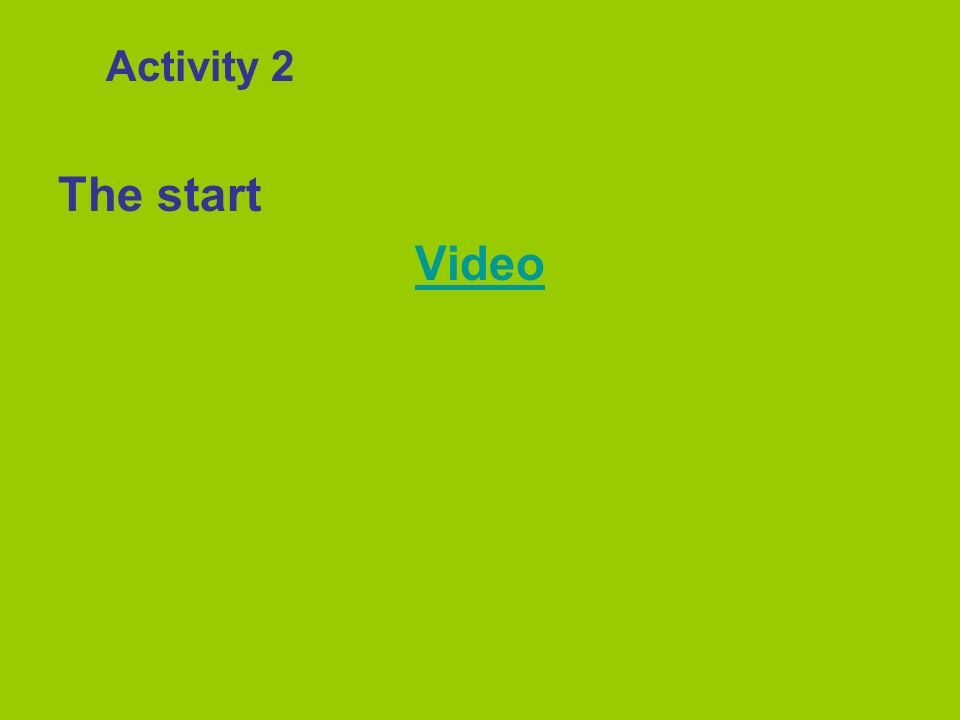 Activity 2 The start Video