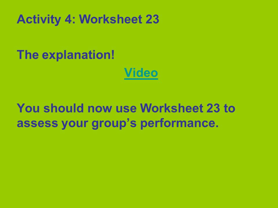Activity 4: Worksheet 23 The explanation. Video.