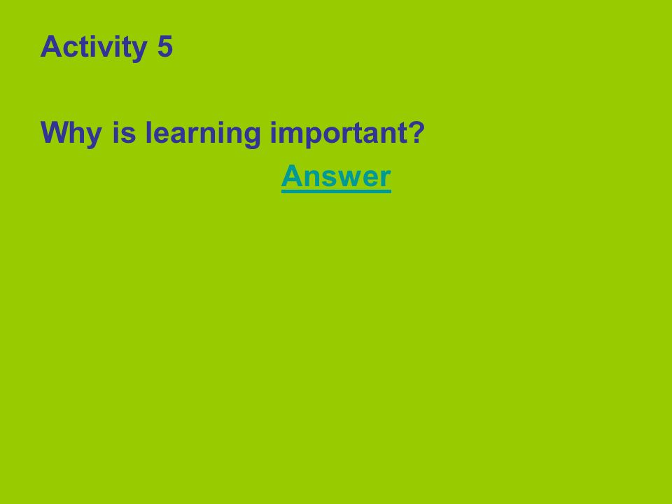 Activity 5 Why is learning important Answer