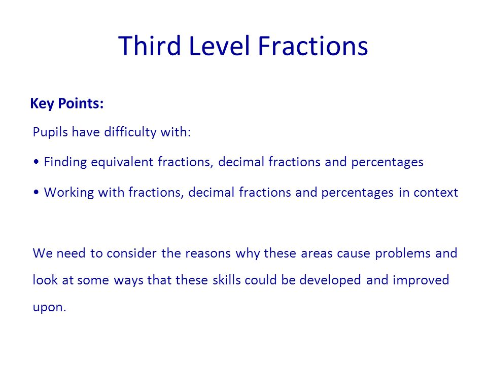 Third Level Fractions Key Points: Pupils have difficulty with: