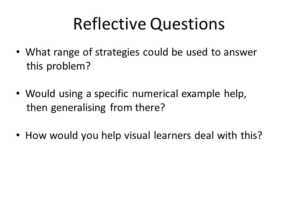 Reflective Questions What range of strategies could be used to answer
