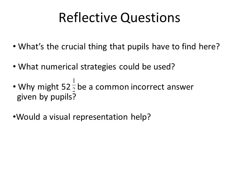 Reflective Questions What's the crucial thing that pupils have to find here What numerical strategies could be used