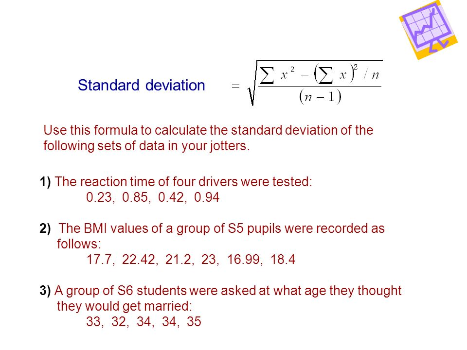 Standard deviation Use this formula to calculate the standard deviation of the. following sets of data in your jotters.