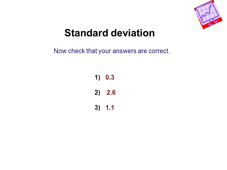 Standard deviation Now check that your answers are correct. 1) 0.3