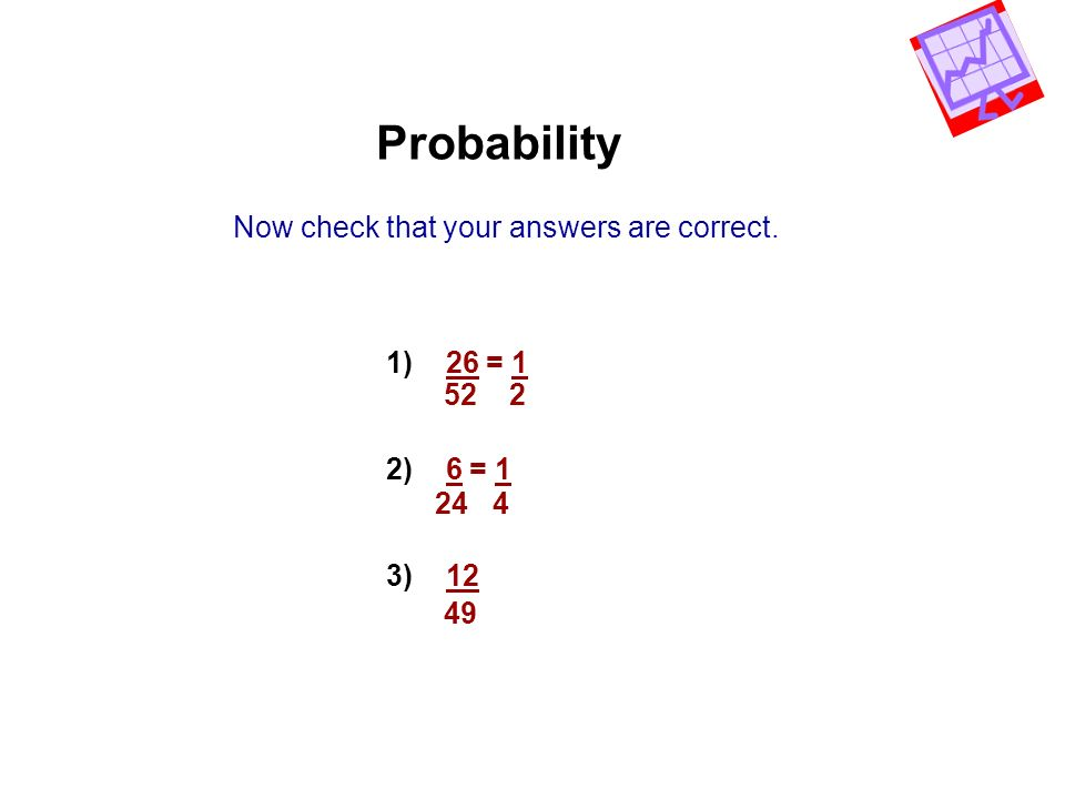 Probability Now check that your answers are correct. 1) 26 = 1
