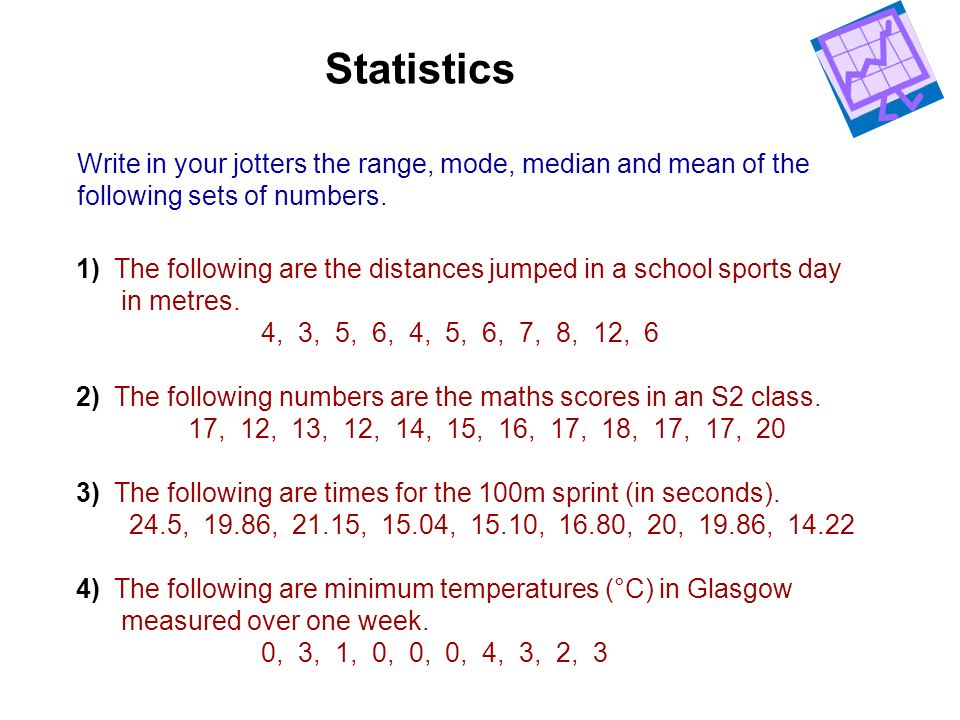 Statistics Write in your jotters the range, mode, median and mean of the. following sets of numbers.