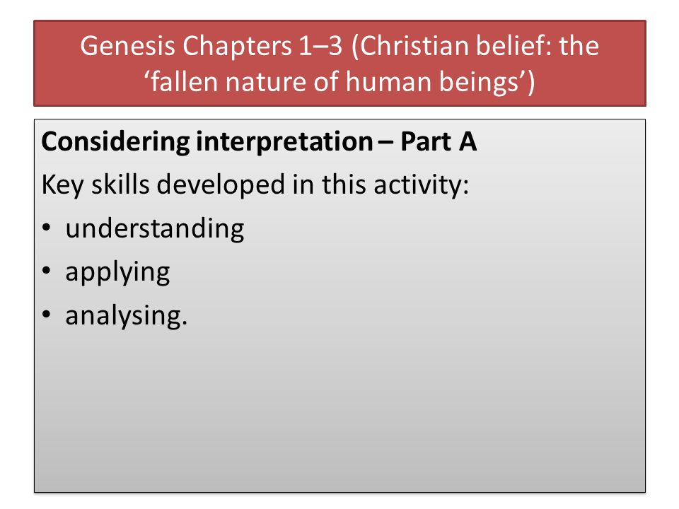 Genesis Chapters 1–3 (Christian belief: the 'fallen nature of human beings')
