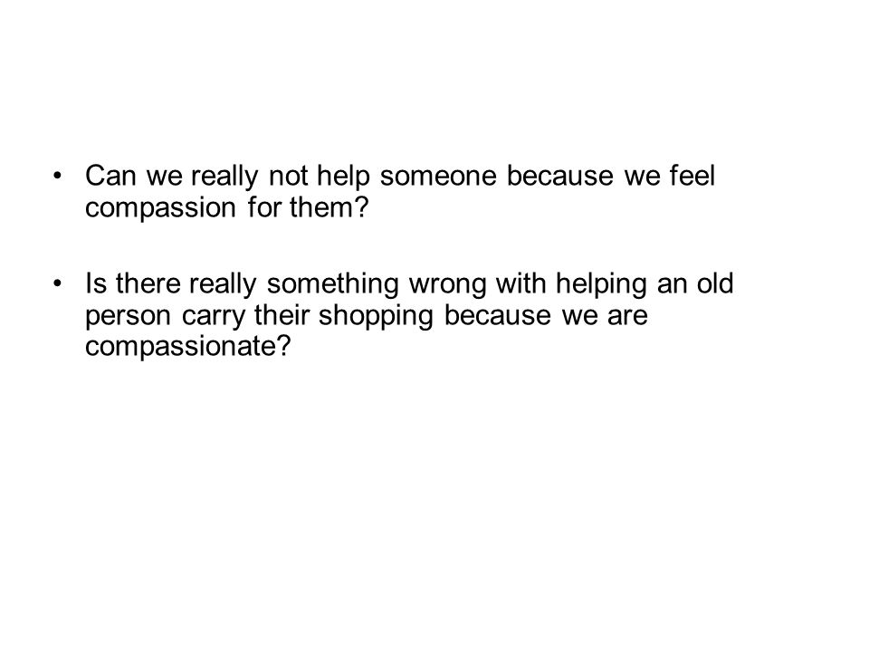 Can we really not help someone because we feel compassion for them