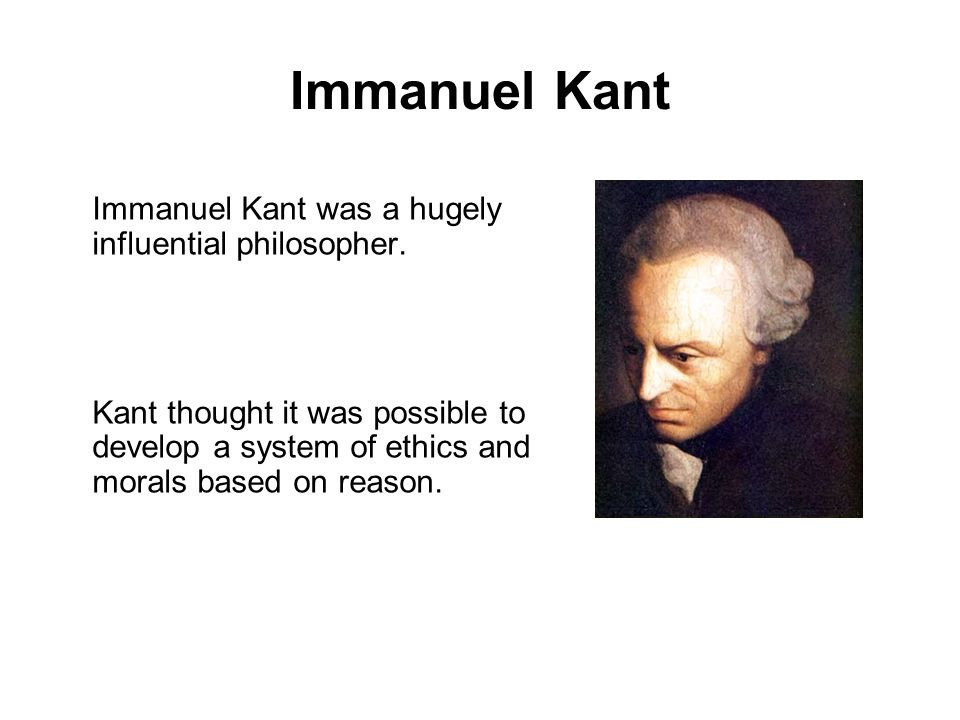 immanuel kants interesting ethical system for reasoning Immanuel kant (1724-1804) had an interesting ethical system for  had an interesting ethical system for reasoning  in kants eyes reason is directly correlated.