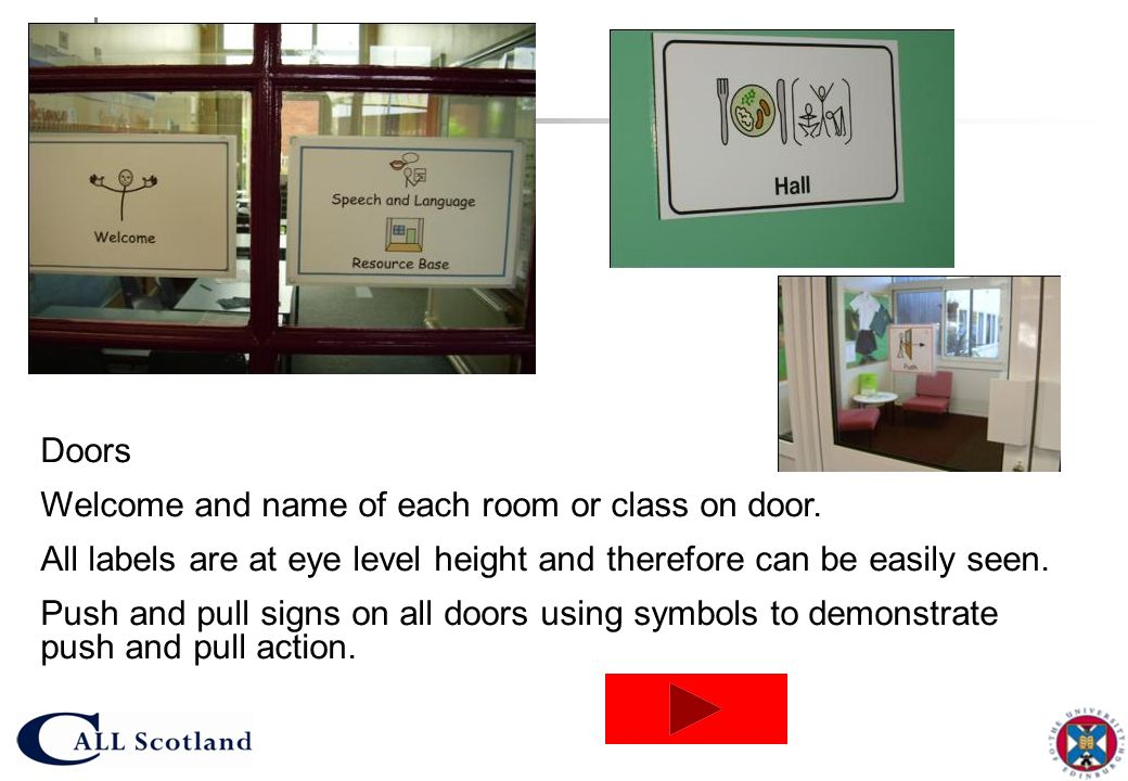 DoorsWelcome and name of each room or class on door. All labels are at eye level height and therefore can be easily seen.