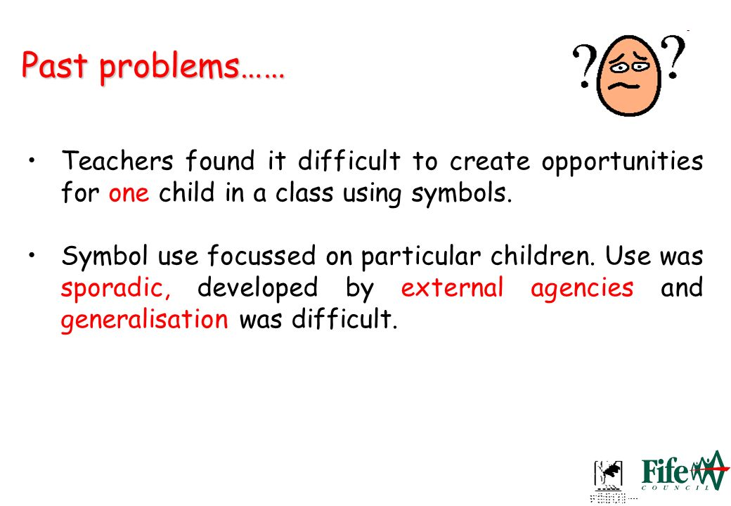 Past problems……Teachers found it difficult to create opportunities for one child in a class using symbols.