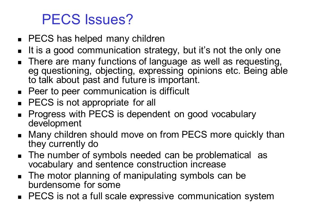 PECS Issues PECS has helped many children